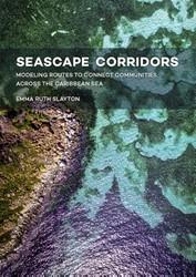 Seascape Corridors -Modeling routes to connect com munities across the caribbean Slayton, Emma