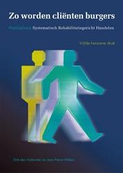 Zo worden clienten burgers -praktijkboek systematisch reha bilitatiegericht handelen Hollander, Dirk den