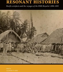 Resonant Histories -Pacific artefacts and the voya ges of HMS Royalist 1890-1893