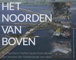 Het noorden van boven -Northern Netherlands from the above ; Der Norden der Niederl Kok, Anne Carlijn