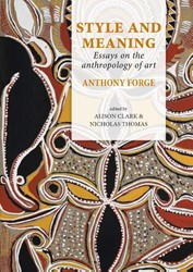Style and Meaning -essays on the anthropology of art Forge, Anthony