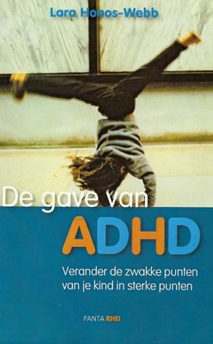 De gave van ADHD -verander de zwakke punten van je kind in sterke punten Honos-Webb, L.