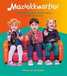Muziekkwartier -Ontwikkelingsgericht muziek ma ken in de kinderopvang Sande, Felice van der