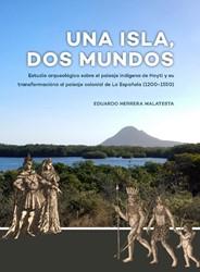 Una Isla, Dos Mundos -Estudio arqueologico sobre el paisaje indigena de Hayti y Herrera Malatesta, Eduardo