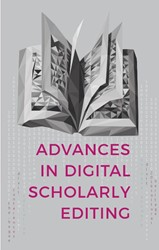 Advances in Digital Scholarly Editing -papers presented at the DiXiT conferences in The Hague, Colo Sichani, Anna-Maria