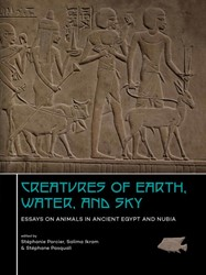 Creatures of Earth, Water, and Sky -Essays on Animals in Ancient E gypt and Nubia