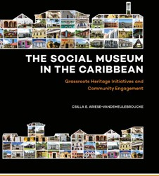 The Social Museum in the Caribbean -Grassroots Heritage Initiative s and Community Engagement Ariese-Vandemeulebroucke, Csilla