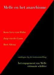 Melle en het anarchisme -catalogus bij de tentoonstelli ng Het engagement van Melle, v Levy-van Halm, Koos