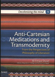 Anti-Cartesian Meditations and Transmode -From the Perspectives of Philo sophy of Liberation Dussel, Enrique