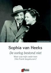 De oorlog bestond niet -waar was mijn vader toen Otto Frank langs kwam? Heeks, Sophia van