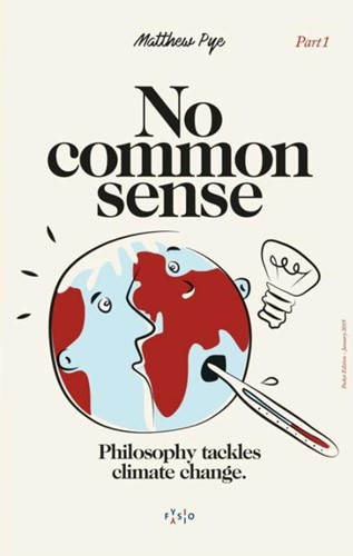 No Common Sense -Philosophy tackles climate cha nge. An examination of the sta Pye, Matthew