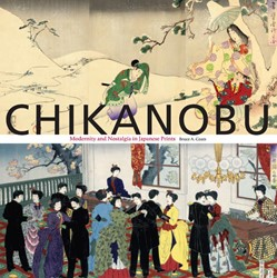 Chikanobu -Modernity And Nostalgia in Jap anese Prints Coats, Bruce A.