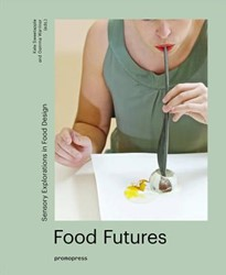 FOOD FUTURES : SENSORY EXPLORATIONS IN F -Sensory Explorations in Food D esign KATE SWEETAPPLE