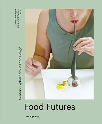 Food Futures -Sensory Explorations in Food D esign Warriner, Gemma