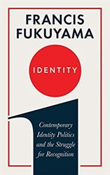 Identity -The Demand for Dignity and the Politics of Resentment Fukuyama, Francis