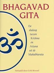 Bhagavad Gita -de dialoog tussen Krishna en A rjuna uit de Mahabharata Mossel, E.