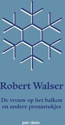 DE VROUW OP HET BALKON EN ANDERE PROZAST -EN ANDERE PROZASTUKJES WALSER, ROBERT