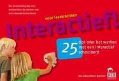 25 TIPS:INTERACTIEF! VOOR LEERKRACHT -25 TIPS OVER HET WERKEN MET EE N INTERACTIEF SCHOOLBORD MAARSCHALKERWEERD, J.