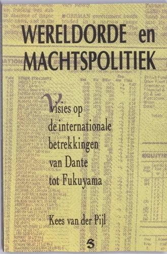 Wereldorde en machtspolitiek -visies op de internationale be trekkingen van Dante tot Fukuy Pijl, K. van der