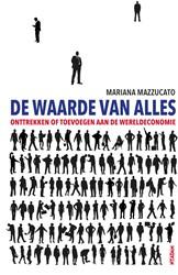 De waarde van alles -Onttrekken toevoegen of aan de wereldeconomie Mazzucato, Mariana