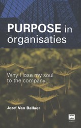 Purpose in organisaties -Why I lose my soul to the comp any... Ballaer, Jozef Van