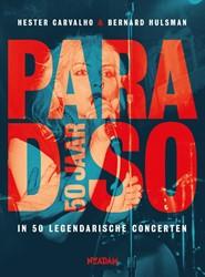 Paradiso 50 jaar -in 50 legendarische concerten Carvalho, Hester