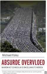Absurde overvloed -Waarom het zo moeilijk is om g elukkig te worden Foley, Michael