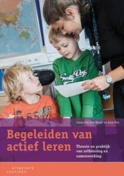 Begeleiden van actief leren -theorie en praktijk van zelfst uring en samenwerking Bergh, Linda van den