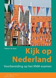 Kijk op Nederland -voorbereiding op het KNM-exame n Boer, Robert de