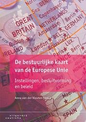 De bestuurlijke kaart van de Europese Un -instellingen, besluitvorming e n beleid Vleuten, Anna van der