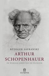 ARTHUR SCHOPENHAUER -DE WOELIGE JAREN VAN DE FILOSO FIE SAFRANSKI, RUDIGER