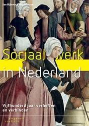 Sociaal werk in Nederland -vijfhonderd jaar verheffen en verbinden Bijlsma, Jan