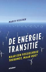 De energietransitie -Naar een fossielvrije toekomst , maar hoe? Visscher, Marco