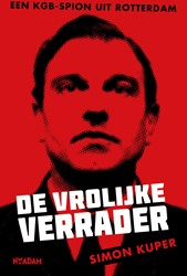 De vrolijke verrader -Een KGB-spion uit Rotterdam Kuper, Simon
