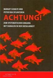 Achtung! -zum systematischen Umgang mit Signalen in der Sozialarbeit Scholte, Margot