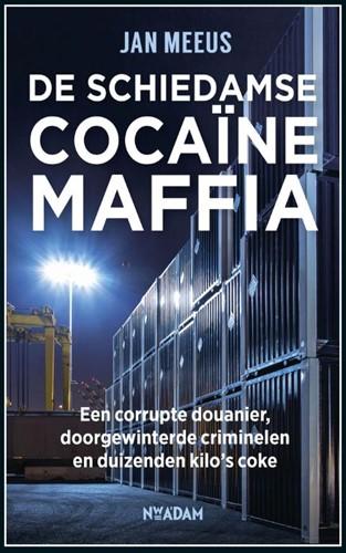 De Schiedamse cocainemaffia -Een corrupte douanier, doorgew interde criminelen en duizende Meeus, Jan