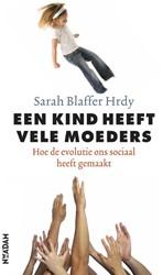 Een kind heeft vele moeders -hoe de evolutie ons sociaal he eft gemaakt Blaffer Hrdy, Sarah