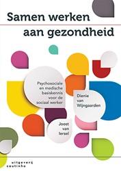 Samen werken aan gezondheid -psychosociale en medische basi skennis voor de sociaal werker Iersel, Joost van