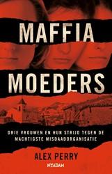Maffiamoeders -Drie vrouwen en hun strijd teg en de machtigste misdaadorgani Perry, Alex