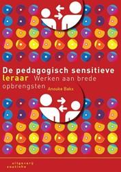 De pedagogisch sensitieve leraar -werken aan brede opbrengsten Bakx, Anouke