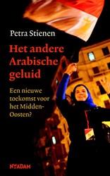 Andere Arabische geluid -een nieuwe toekomst voor het M idden Oosten Stienen, Petra
