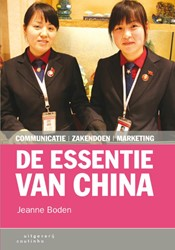 DE ESSENTIE VAN CHINA -COMMUNICATIE, ZAKENDOEN, MARKE TING BODEN, JEANNE