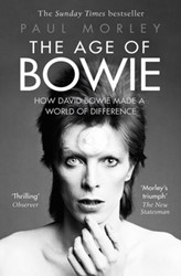 Morley*Age of Bowie -How David Bowie Made a World o f Difference Morley, Paul