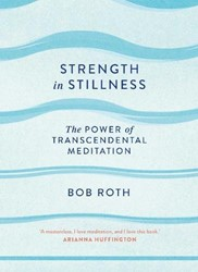 Strength in Stillness Roth, Bob