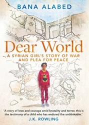 Alabed*Dear World -A Syrian Girl's Story of nd Plea for Peace Alabed, Bana