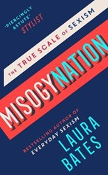 Misogynation -the True Scale of Sexism Bates, Laura