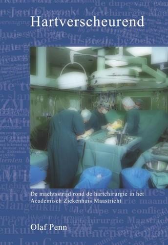 Hartverscheurend -De machtsstrijd rond de hartch irurgie in het Academisch Ziek Penn, Olaf