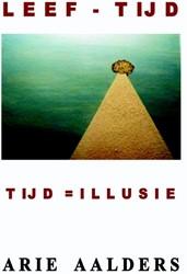 LEEF-TIJD  Tijd =Illusie -tijd = illusie Aalders, Arie