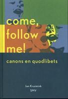 Come, follow me! -canons en quodlibets Kruimink, Jan