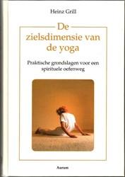 De zielsdimensie van de yoga -praktische grondslagen voor ee n spirituele oefenweg Grill, Heinz